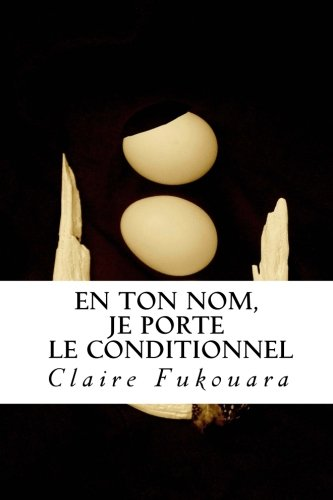 9781508516149: En Ton Nom, Je Porte Le Conditionnel