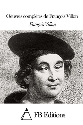 9781508518297: Oeuvres complètes de François Villon (French Edition)