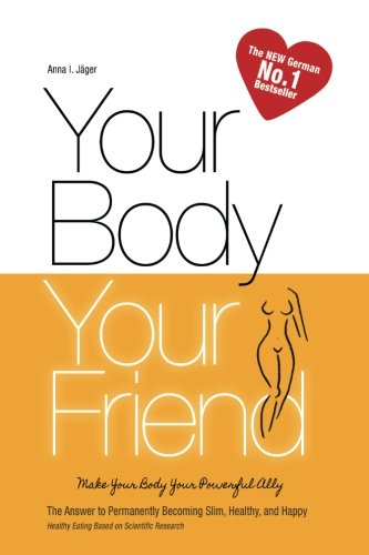 Your Body, Your Friend: The Answer to Permanently Becoming Slim, Healthy, and Happy (Vegan Weight ...