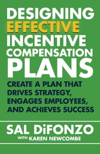9781508527725: Designing Effective Incentive Compensation Plans: Create a plan that drives strategy, engages employees, and achieves success