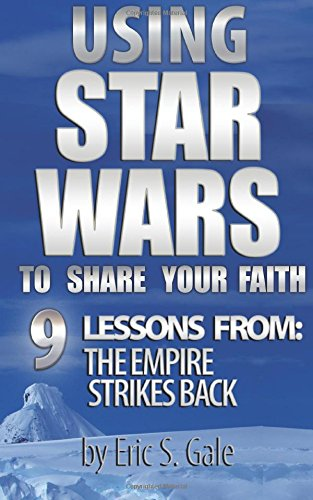 Using Star Wars To Share Your Faith: 9 Lessons From The Empires Strikes Back (Volume 2): Eric S. ...