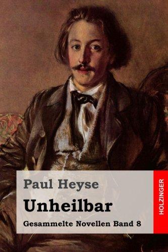 Unheilbar (Gesammelte Novellen) (Volume 8) (German Edition): Heyse, Paul