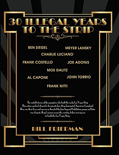 9781508529453: 30 Illegal Years To The Strip: The Untold Stories Of The Gangsters Who Built The Early Las Vegas Strip