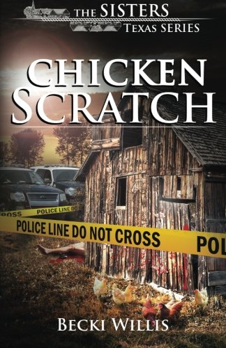 Chicken Scratch: The Sisters, Texas Series (The Sisters, TX) (Volume 1): Becki Willis