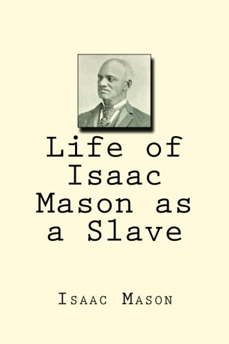 Life of Isaac Mason As a Slave: Mason, MR Isaac