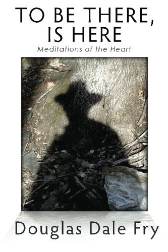 9781508532392: To Be There, is Here: Meditations of the Heart
