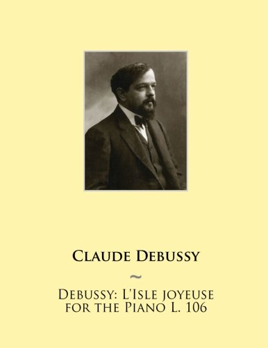9781508532743: Debussy: L'Isle joyeuse for the Piano L. 106