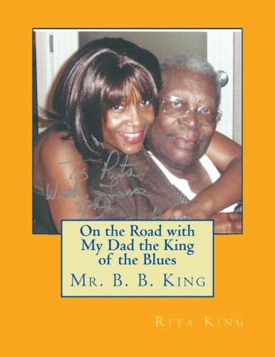 9781508533788: On the Road with My Dad the King of the Blues Mr. B. B. King