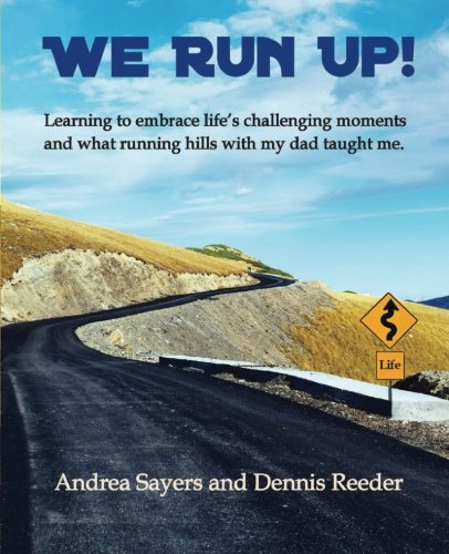9781508536574: We Run Up!: (Full Color) Learning to embrace life's challenging moments and what running hills with my dad taught me.