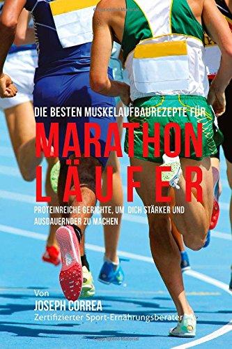 9781508537175: Die besten Muskelaufbaurezepte fur Marathon-Laufer: Proteinreiche Gerichte, um  dich starker und ausdauernder zu machen