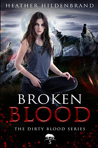 Broken Blood (Dirty Blood) (Volume 5): Hildenbrand, Heather