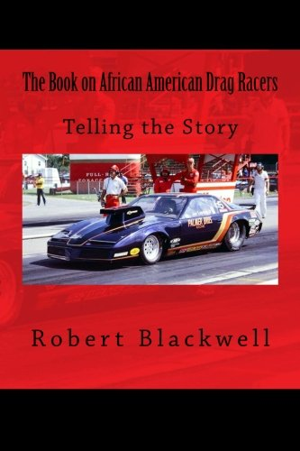 The Book on African American Drag Racers: Blackwell, Robert