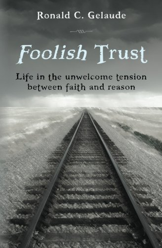 9781508542049: Foolish Trust: Life in the unwelcome tension between faith and reason