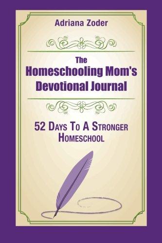 9781508542582: The Homeschooling Mom's Devotional Journal: 52 Days To A Stronger Homeschool