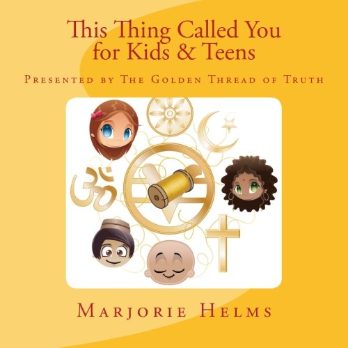 9781508547099: 'This Thing Called You' for Kids & Teens: Presented by The Golden Thread of Truth (Volume 4)