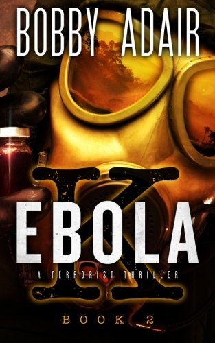 9781508547426: Ebola K: A Terrorism Thriller: book 2: Ebola, Terrorism, and Hope: Volume 2