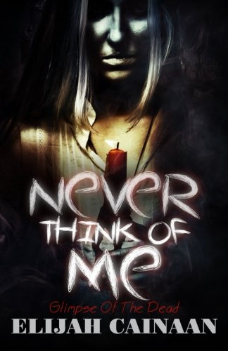 Never Think Of Me: Glimpse Of The Dead: Cainaan, Elijah