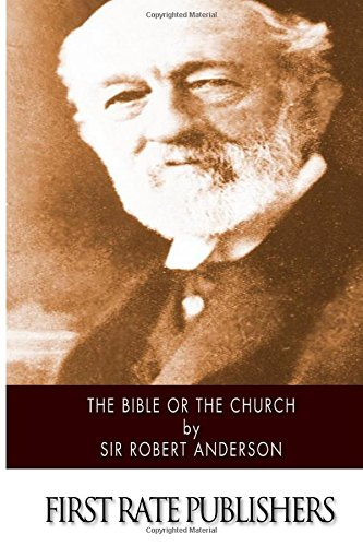 The Bible or the Church: Anderson, Sir Robert