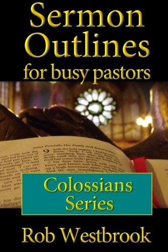9781508553441: Sermon Outlines for Busy Pastors: Colossians Series: Volume 18
