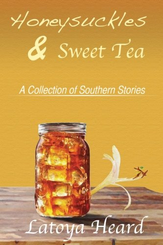 9781508553533: Honeysuckles & Sweet Tea: A Collection of Southern Stories (Volume 1)