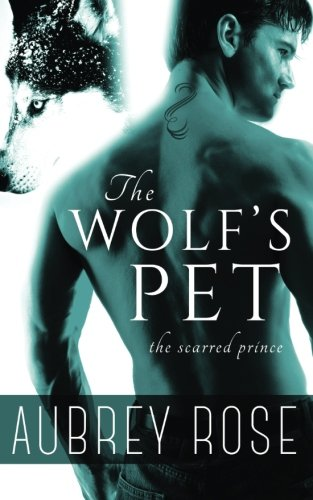 9781508554912: The Scarred Prince (The Wolf's Pet Book One)