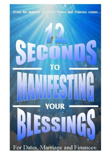 9781508558392: 12 Seconds to Manifesting Your Blessings: For Dates Marriage and Finances