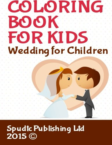 Coloring Book for Kids: Wedding for Children: Publishing Ltd, Spudtc
