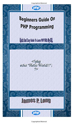 9781508560944: Beginners Guide On PHP Programming: Quick And Easy Guide To Learn PHP With My-SQL