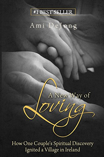 9781508563174: A New Way of Loving: How One Couple's Sexual Discovery Transformed a Village in Ireland