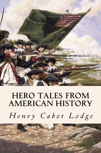 Hero Tales from American History: Lodge, Henry Cabot; Roosevelt, Theodore