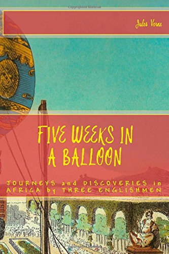 FIVE WEEKS IN A BALLOON, New Edition: JOURNEYS and DISCOVERIES in AFRICA by THREE ENGLISHMEN: Verne...