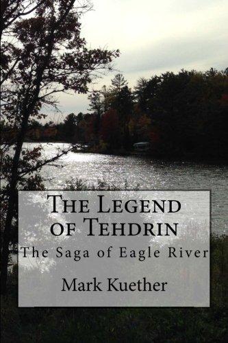 9781508569244: The Legend of Tehdrin (The Saga of Eagle River) (Volume 1)