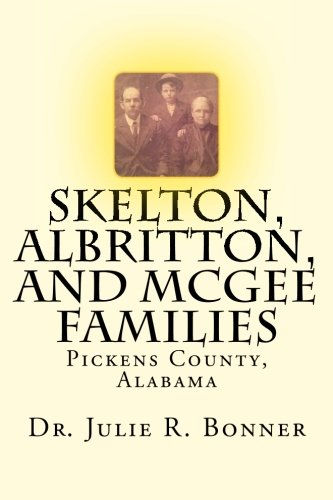 Skelton, Albritton, and McGee Families: Pickens County, Alabama: Bonner, Dr Julie R
