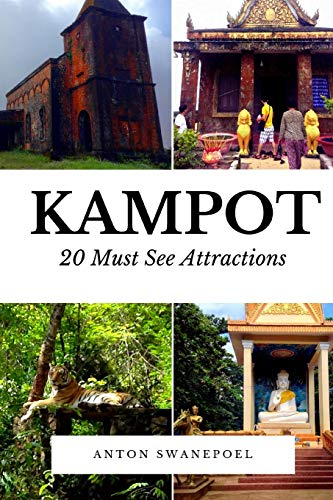 Kampot: 20 Must See Attractions: Anton Swanepoel
