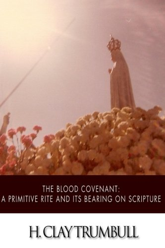 9781508570783: The Blood Covenant: A Primitive Rite and its Bearings on Scripture
