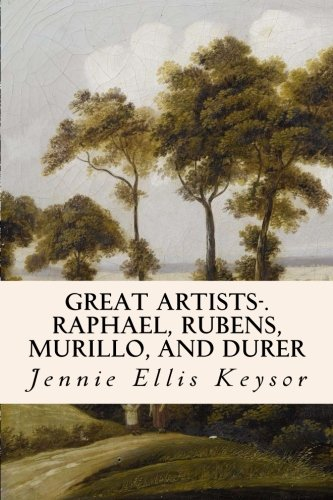 9781508572473: Great Artists-.Raphael, Rubens, Murillo, and Durer