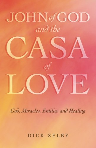 9781508572718: John of God and The Casa of Love: God, Miracles, Entities and Healing