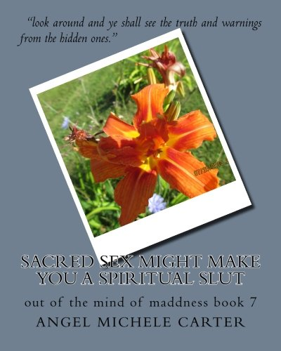 9781508576419: Sacred sex might make you a spiritual slut: out of the mind of maddness book 7 (Volume 7)