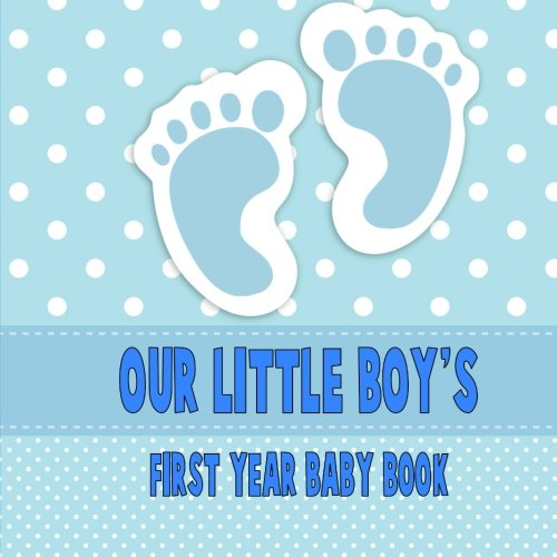 9781508576631: Our Little Boy's First Year Baby Book: A blank journal to document your baby's life as it happens!