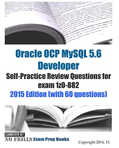 9781508577546: Oracle OCP MySQL 5.6 Developer Self-Practice Review Questions for exam 1z0-882: 2015 Edition (with 60 questions)