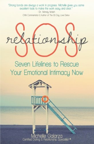 Relationship SOS: Seven Lifelines To Rescue Your Emotional Intimacy Now: Michelle Galarza
