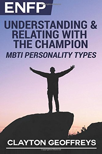 9781508580850: ENFP: Understanding & Relating with the Champion (MBTI Personality Types)