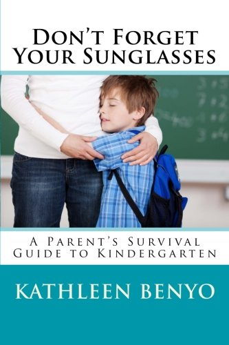 9781508582144: Don't Forget Your Sunglasses: A Parent's Survival Guide to Kindergarten