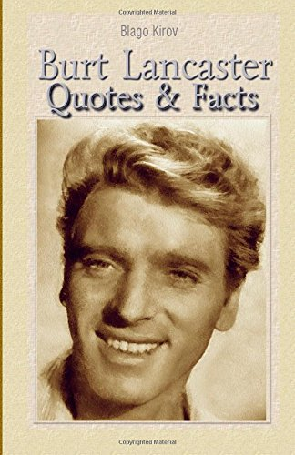 9781508586395: Burt Lancaster: Quotes & Facts