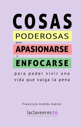 9781508586678: Cosas poderosas para apasionarse y enfocarse: para poder vivir una vida que valga la pena (Spanish Edition)