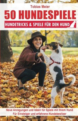 50 Hundespiele: Hundetricks & Spiele fur den: Tobias Meier
