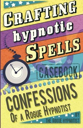9781508589495: Crafting Hypnotic Spells! - Casebook confessions of a Rogue Hypnotist