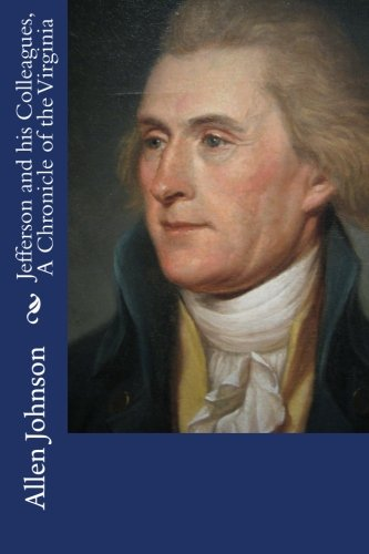 Jefferson and his Colleagues, A Chronicle of the Virginia: Johnson, Allen