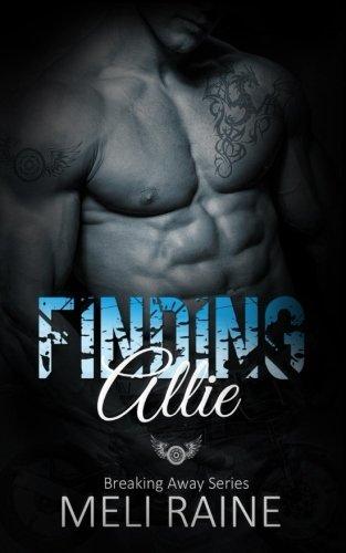 Finding Allie (Breaking Away Series #1): Volume: Meli Raine