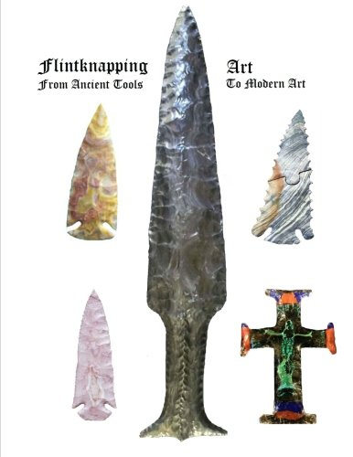 9781508590552: Flintknapping Art: Ancient Tools to Modern Art